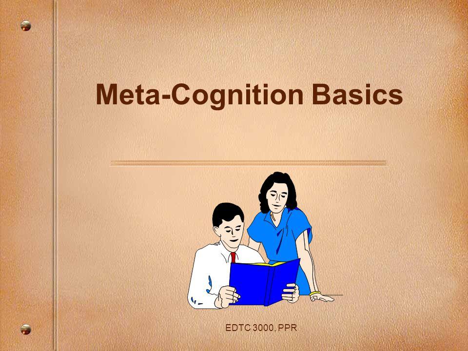 EDTC 3000, PPR Meta-Cognition Basics