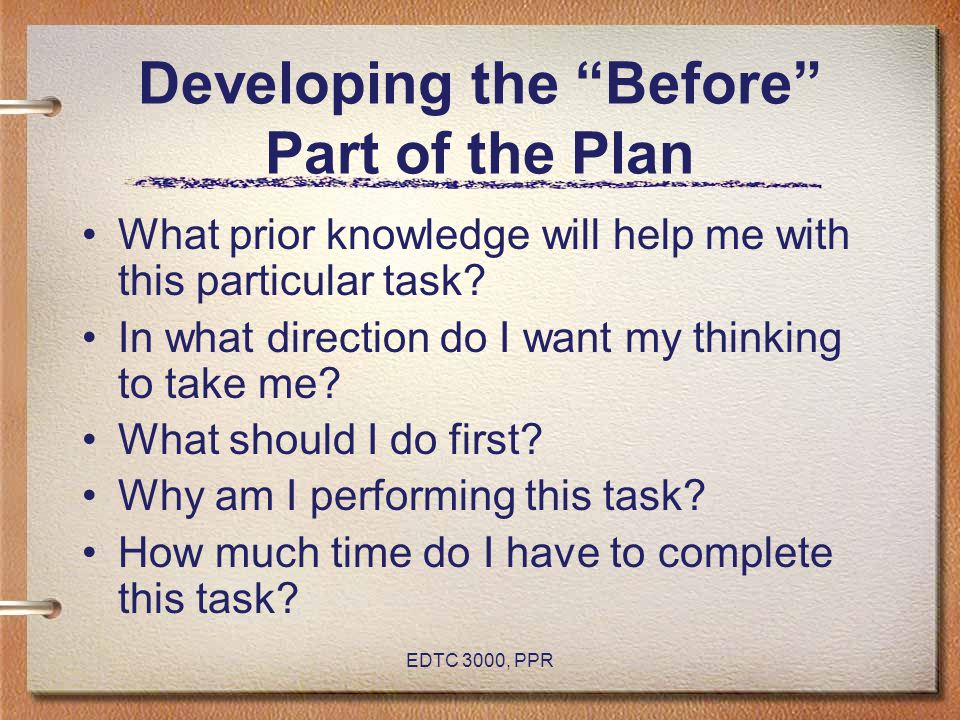 "EDTC 3000, PPR Developing the ""Before"" Part of the Plan What prior knowledge will help me with this particular task? In what direction do I want my th"