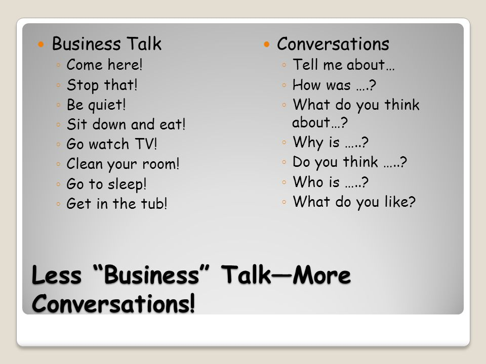 Less Business Talk—More Conversations. Business Talk ◦ Come here.