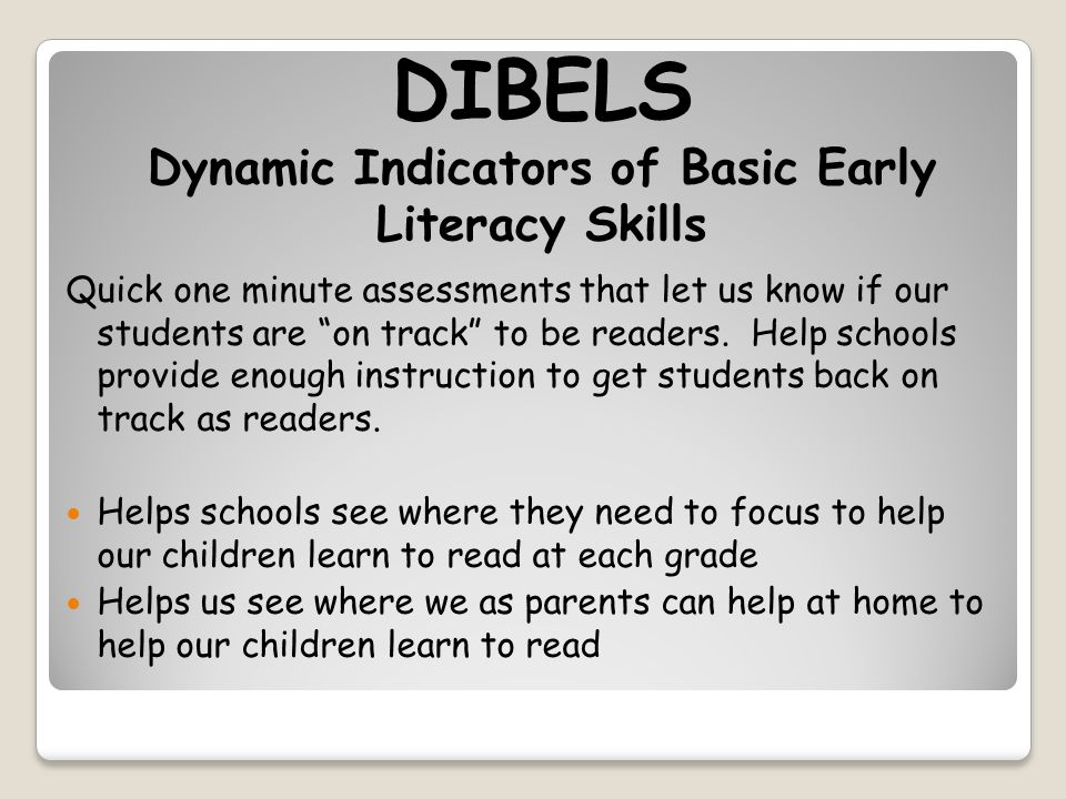 DIBELS Dynamic Indicators of Basic Early Literacy Skills Quick one minute assessments that let us know if our students are on track to be readers.