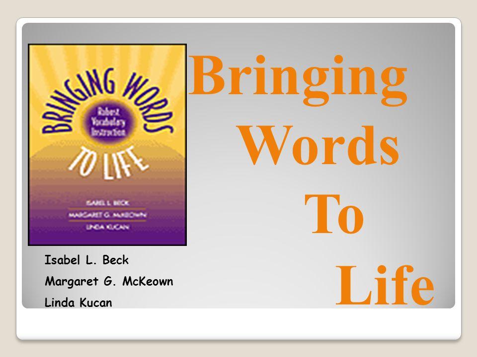 Bringing Words To Isabel L. Beck Margaret G. McKeown Linda Kucan Life