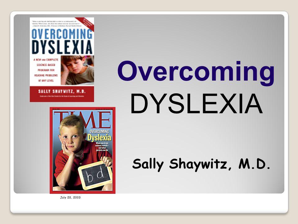 Overcoming DYSLEXIA Sally Shaywitz, M.D. July 28, 2003
