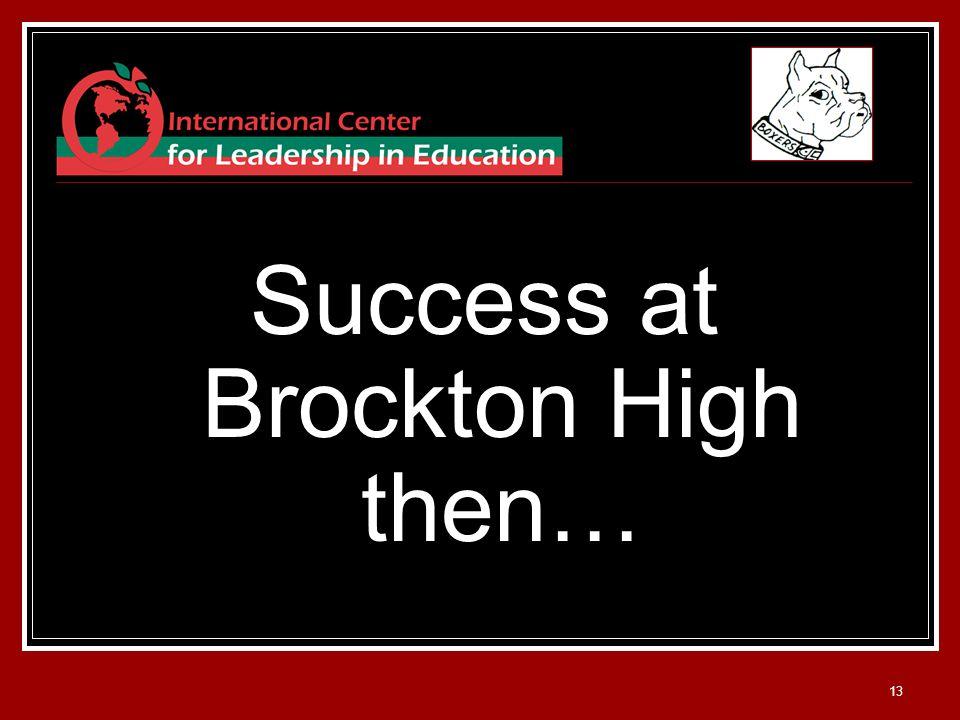 13 Success at Brockton High then…