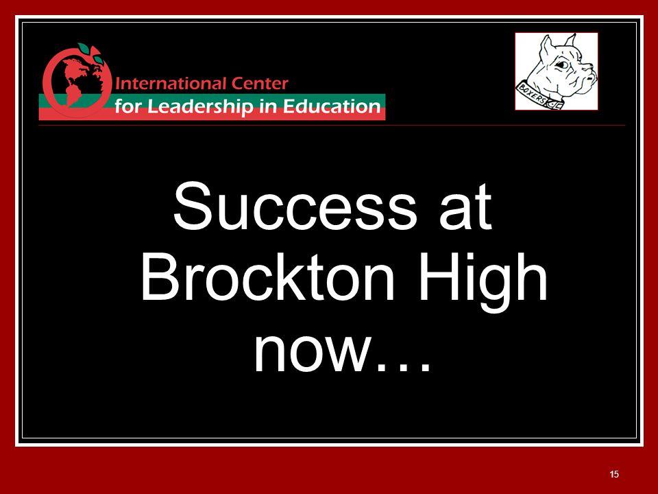 15 Success at Brockton High now…