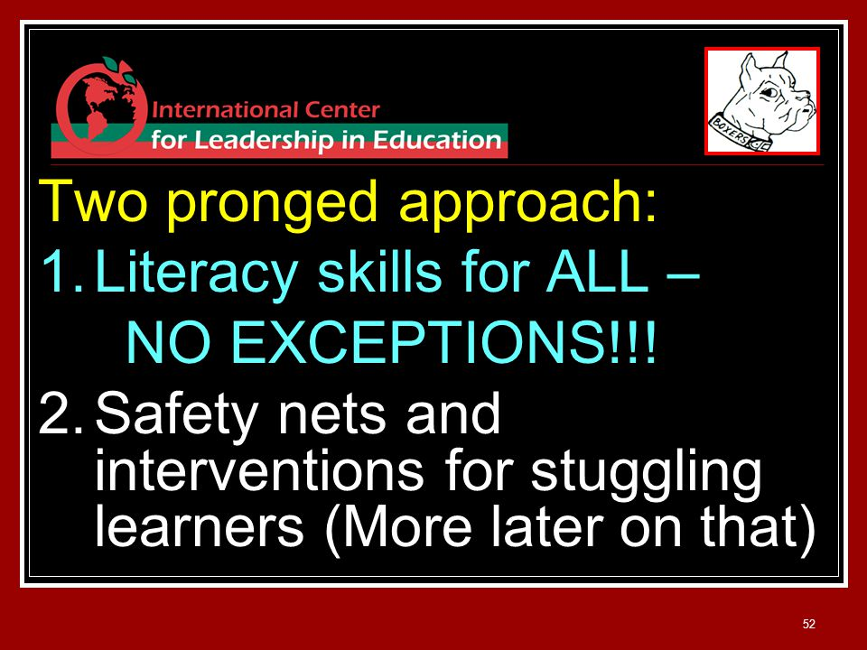 52 Two pronged approach: 1.Literacy skills for ALL – NO EXCEPTIONS!!.