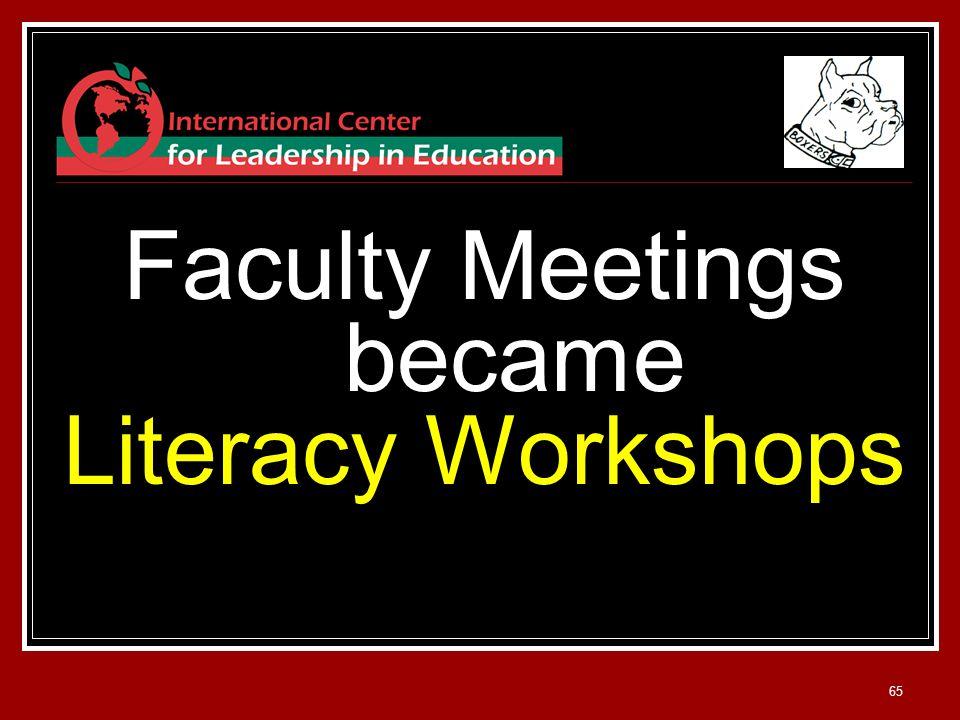 65 Faculty Meetings became Literacy Workshops