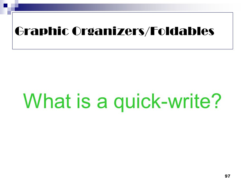 97 Graphic Organizers/Foldables What is a quick-write