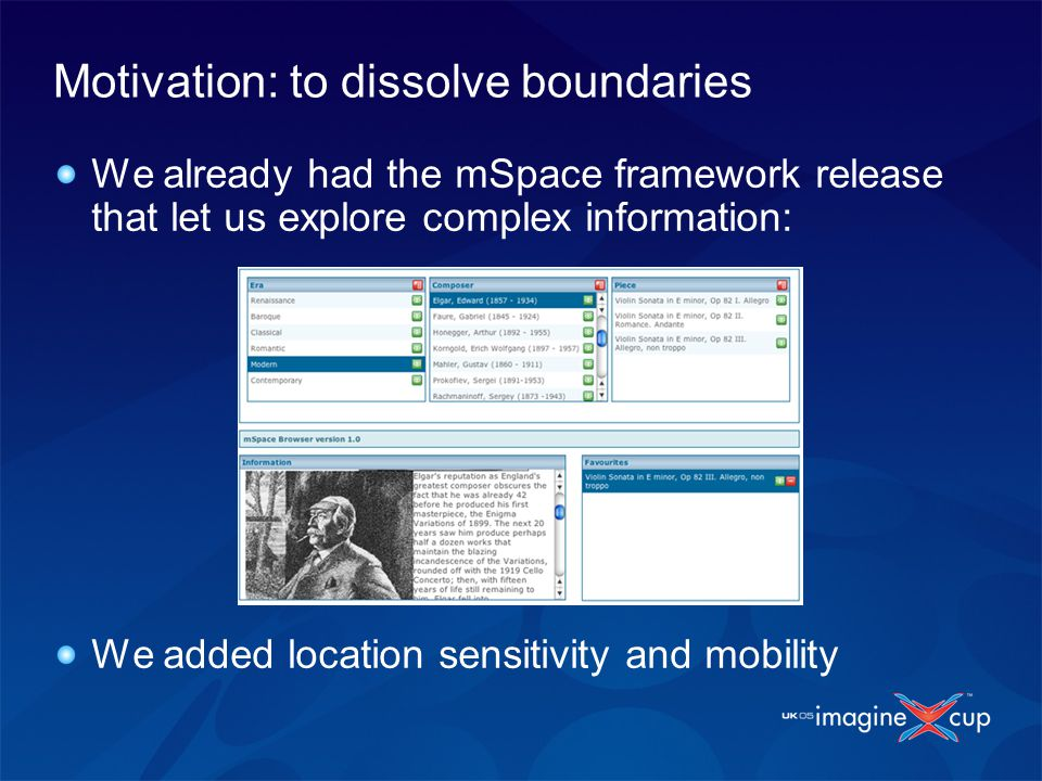 Motivation: to dissolve boundaries We already had the mSpace framework release that let us explore complex information: We added location sensitivity and mobility