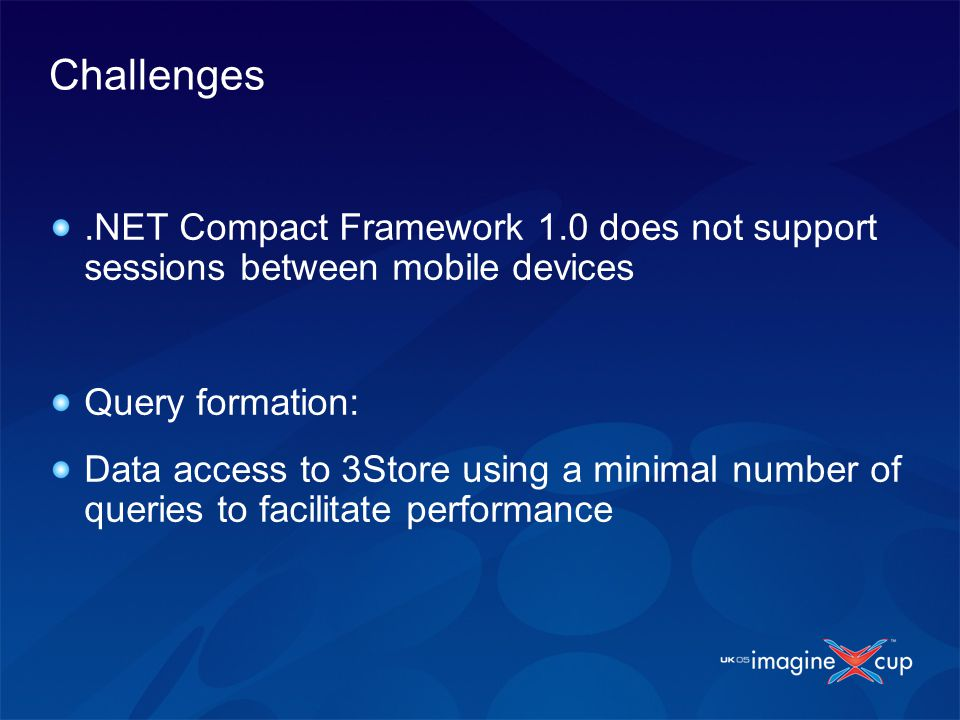 Challenges.NET Compact Framework 1.0 does not support sessions between mobile devices Query formation: Data access to 3Store using a minimal number of queries to facilitate performance