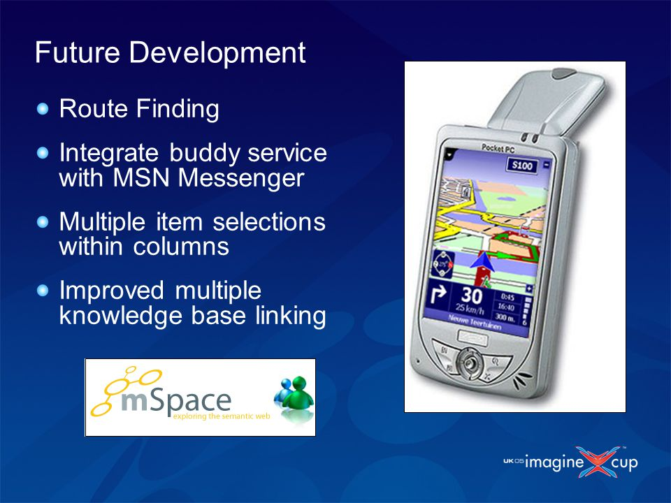 Future Development Route Finding Integrate buddy service with MSN Messenger Multiple item selections within columns Improved multiple knowledge base l