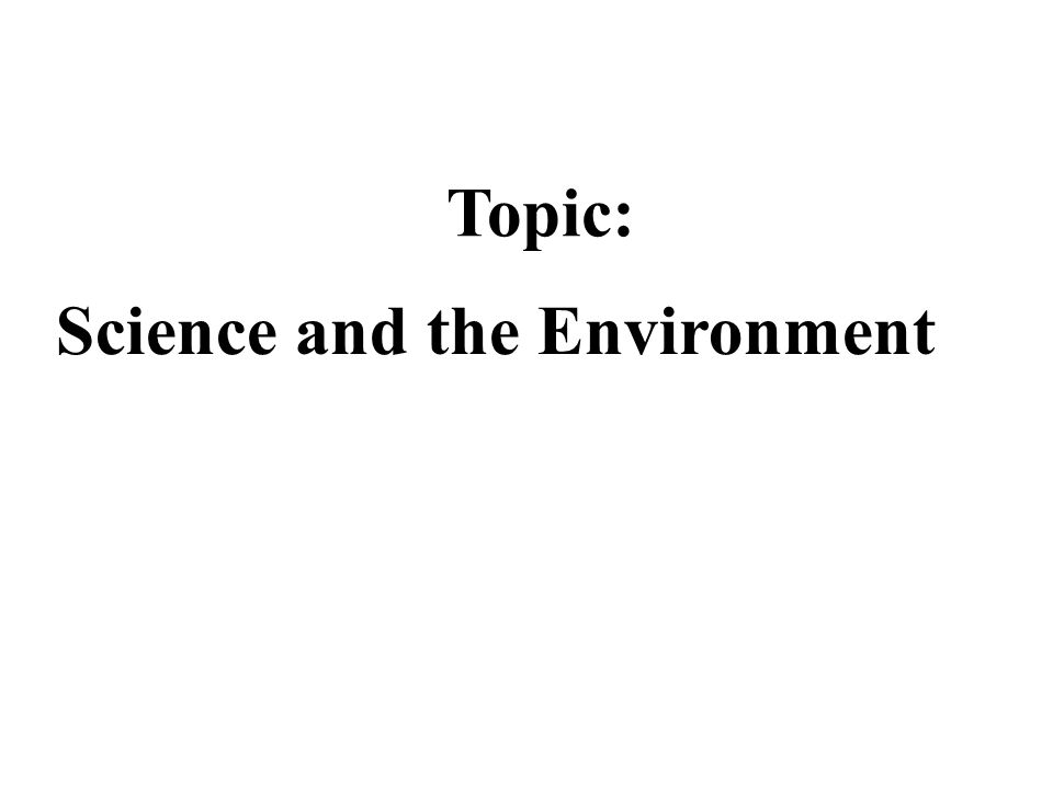 Learning Outcomes As a result of this topic, the student will … 1-2 Describe several important environmental problems facing the world.