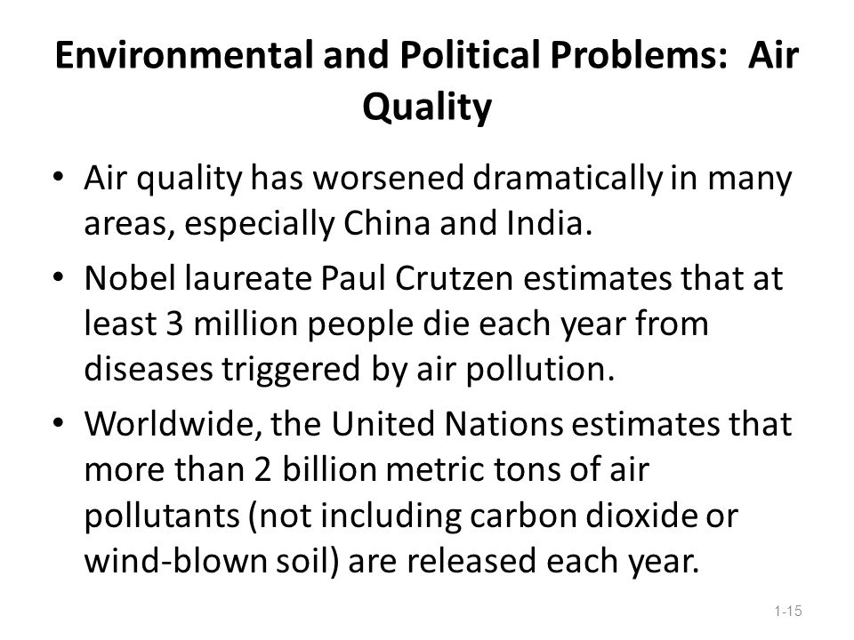 Environmental and Political Problems: Air Quality Air quality has worsened dramatically in many areas, especially China and India. Nobel laureate Paul