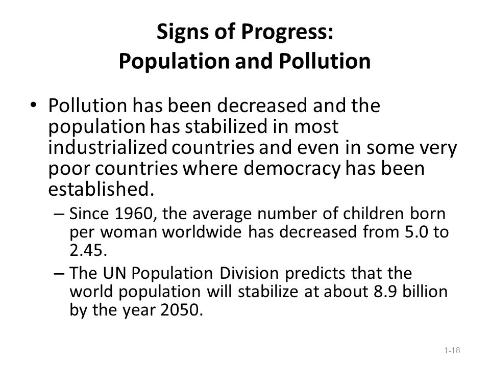 Signs of Progress: Population and Pollution Pollution has been decreased and the population has stabilized in most industrialized countries and even i