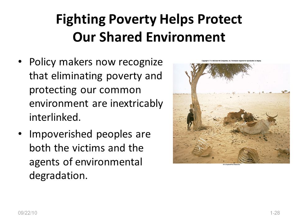 Fighting Poverty Helps Protect Our Shared Environment Policy makers now recognize that eliminating poverty and protecting our common environment are i