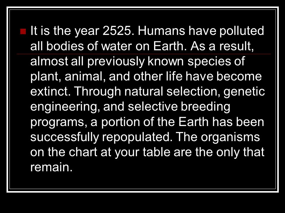 It is the year 2525.Humans have polluted all bodies of water on Earth.