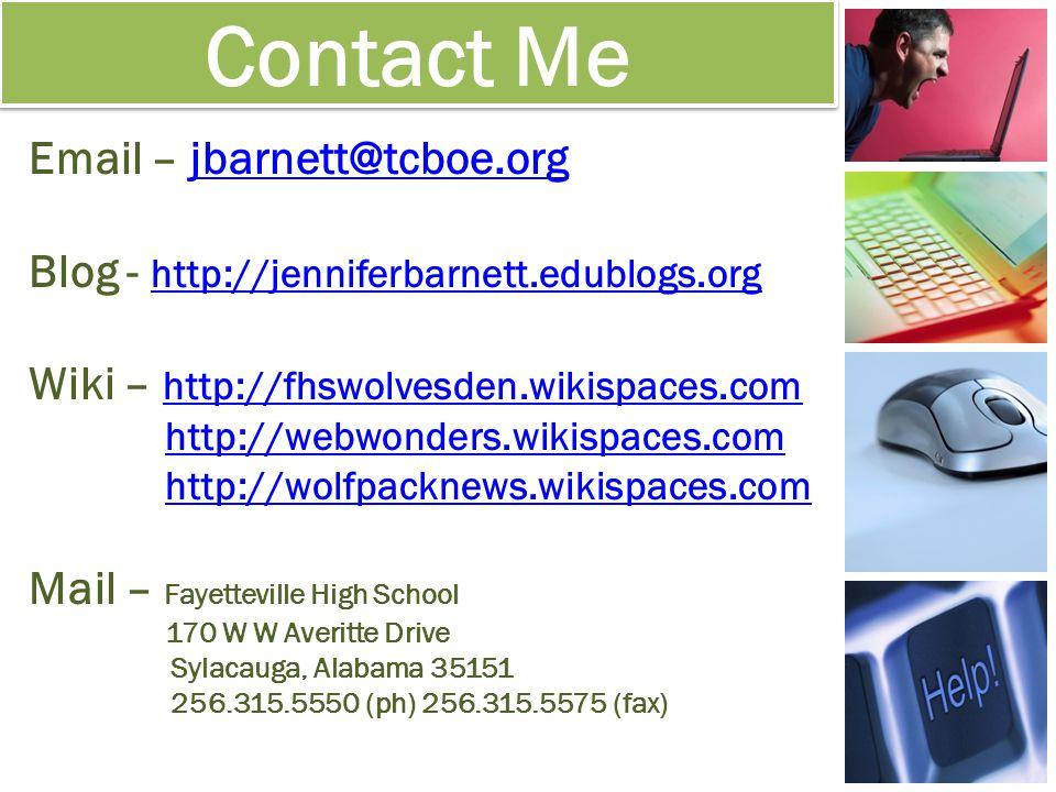 Contact Me Email – jbarnett@tcboe.orgjbarnett@tcboe.org Blog - http://jenniferbarnett.edublogs.org http://jenniferbarnett.edublogs.org Wiki – http://fhswolvesden.wikispaces.com http://fhswolvesden.wikispaces.com http://webwonders.wikispaces.com http://wolfpacknews.wikispaces.com Mail – Fayetteville High School 170 W W Averitte Drive Sylacauga, Alabama 35151 256.315.5550 (ph) 256.315.5575 (fax)