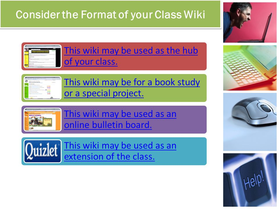 Consider the Format of your Class Wiki This wiki may be used as the hub of your class.