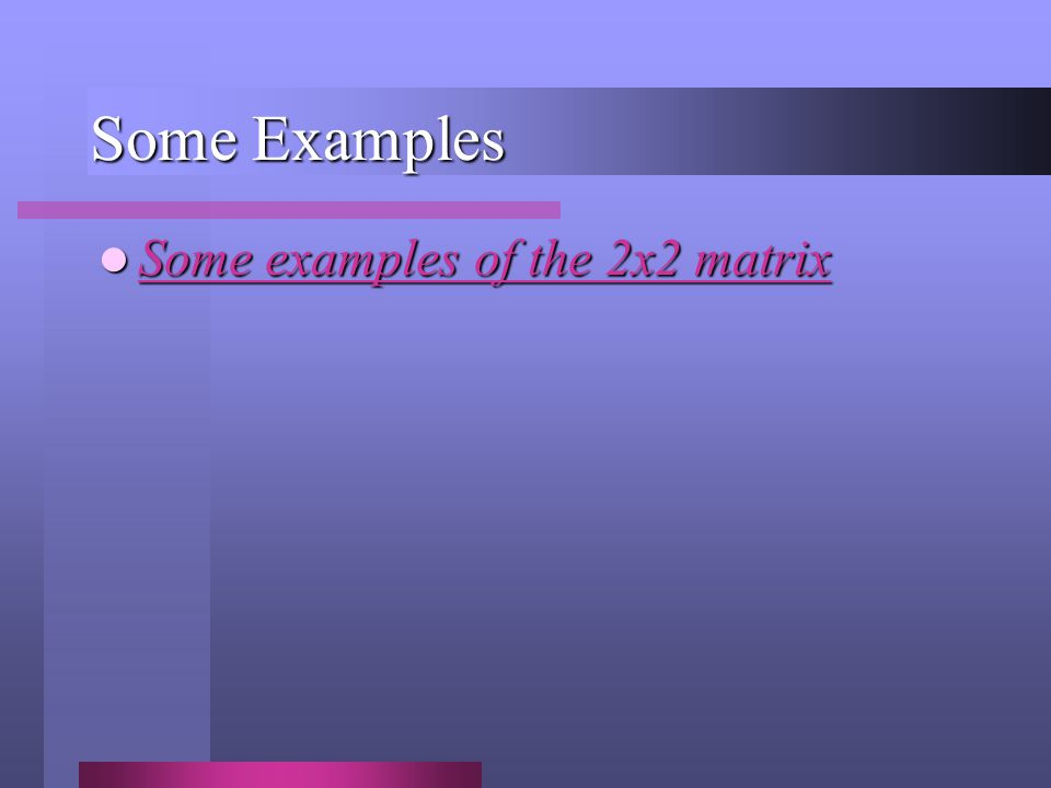 Some Examples Some examples of the 2x2 matrix Some examples of the 2x2 matrix Some examples of the 2x2 matrix Some examples of the 2x2 matrix