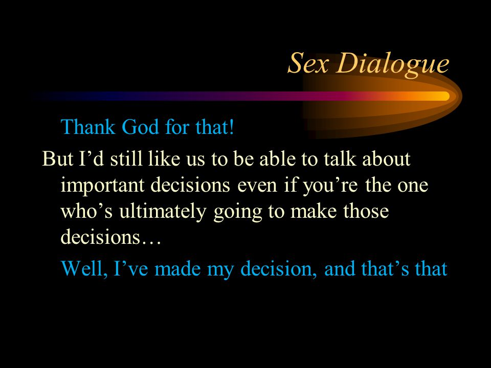 Sex Dialogue Thank God for that.