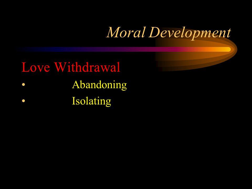 Moral Development Love Withdrawal Abandoning Isolating