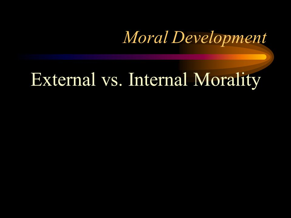 Moral Development External vs. Internal Morality