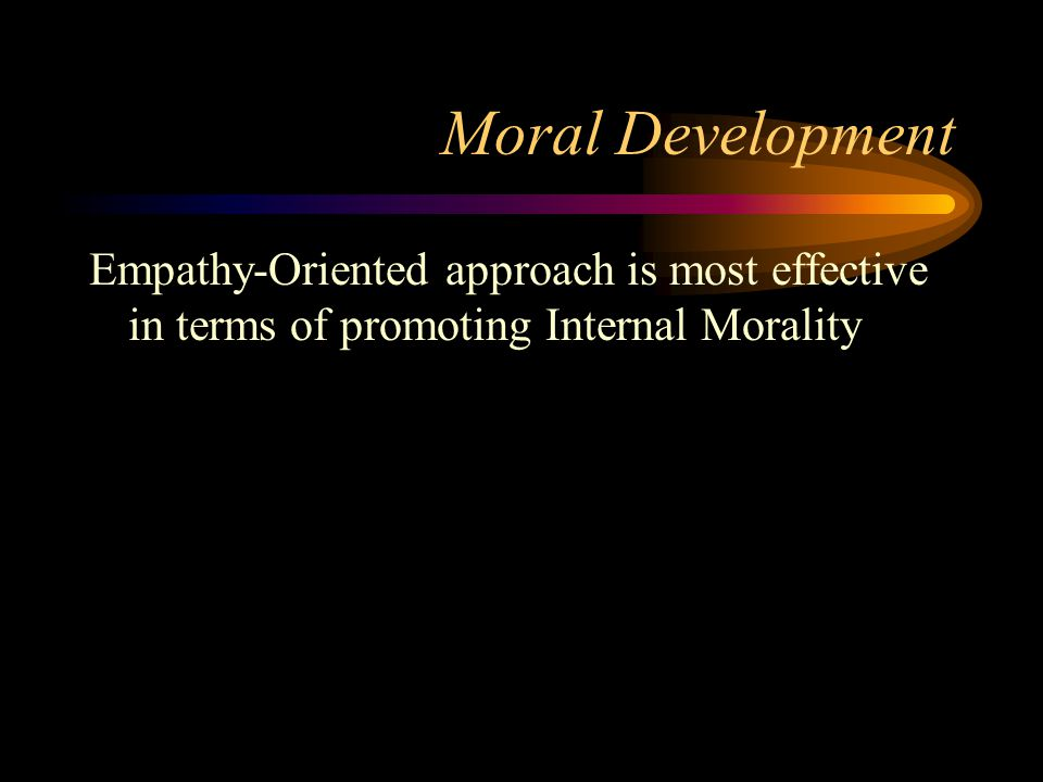 Moral Development Empathy-Oriented approach is most effective in terms of promoting Internal Morality