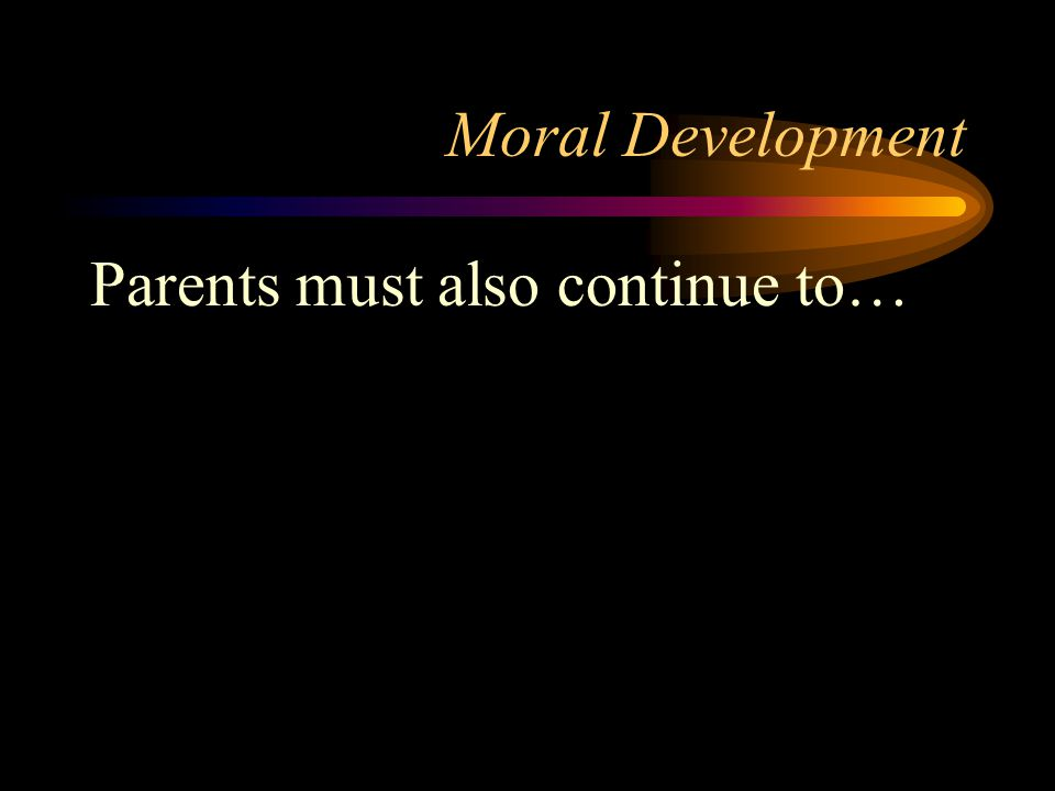 Moral Development Parents must also continue to…