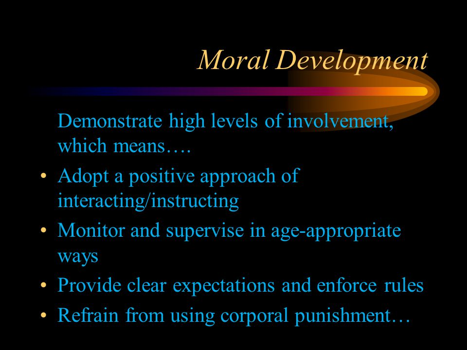 Moral Development Demonstrate high levels of involvement, which means….