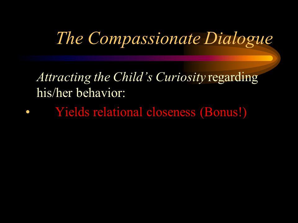 The Compassionate Dialogue Attracting the Child's Curiosity regarding his/her behavior: Yields relational closeness (Bonus!)