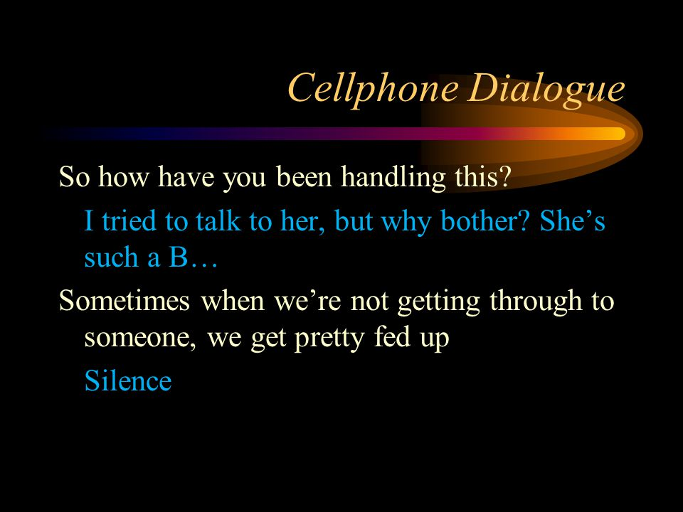 Cellphone Dialogue So how have you been handling this.