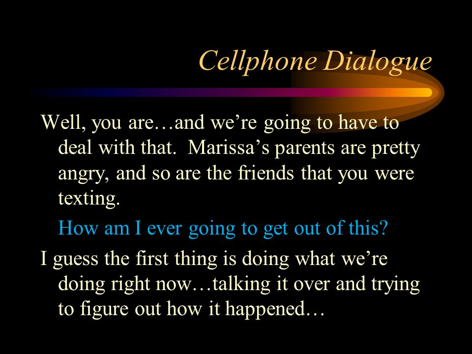 Cellphone Dialogue Well, you are…and we're going to have to deal with that.