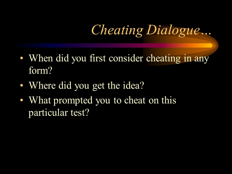 Cheating Dialogue… When did you first consider cheating in any form.
