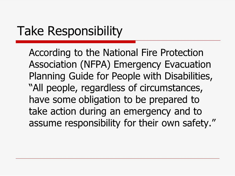 "Take Responsibility According to the National Fire Protection Association (NFPA) Emergency Evacuation Planning Guide for People with Disabilities, ""Al"