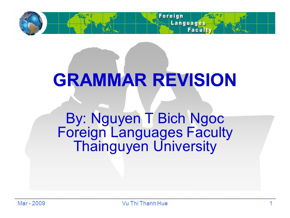 Nov - 2010Nguyen Thi Bich Ngoc2 Language Focus 1.Tenses 2.Voices: Active, Passive 3.Models: Can, may, must, have to, should, will, would 4.Verb patters 5.Conditionals 6.Key structure (especially for rewriting and translation) -So/such….