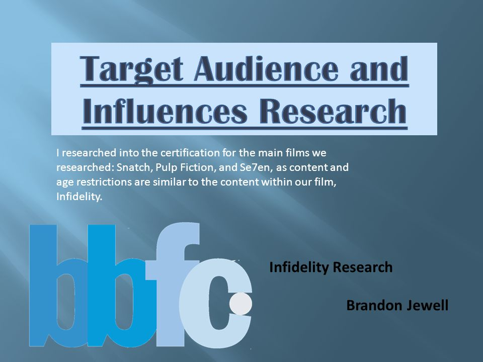 Infidelity Research Brandon Jewell I researched into the certification for the main films we researched: Snatch, Pulp Fiction, and Se7en, as content and age restrictions are similar to the content within our film, Infidelity.