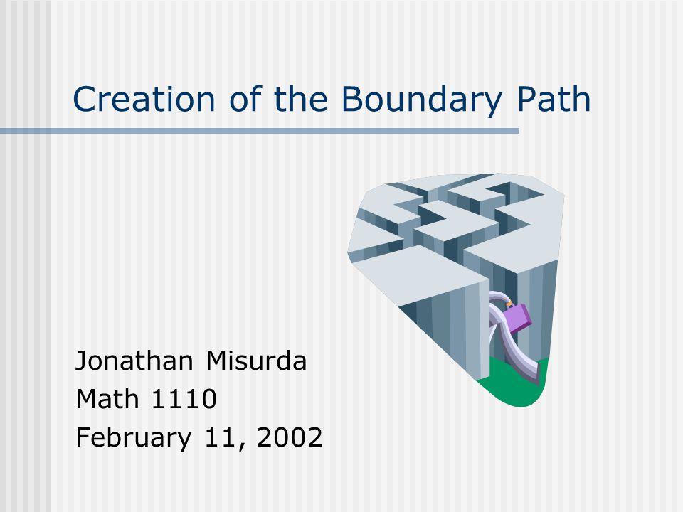 Creation of the Boundary Path Jonathan Misurda Math 1110 February 11, 2002