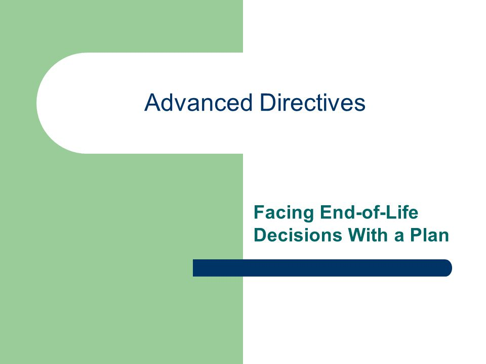 Advanced Directives Facing End-of-Life Decisions With a Plan