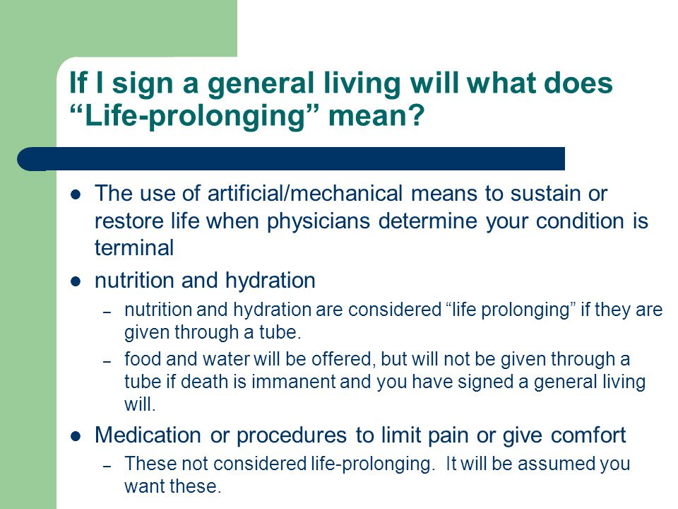 "If I sign a general living will what does ""Life-prolonging"" mean? The use of artificial/mechanical means to sustain or restore life when physicians de"