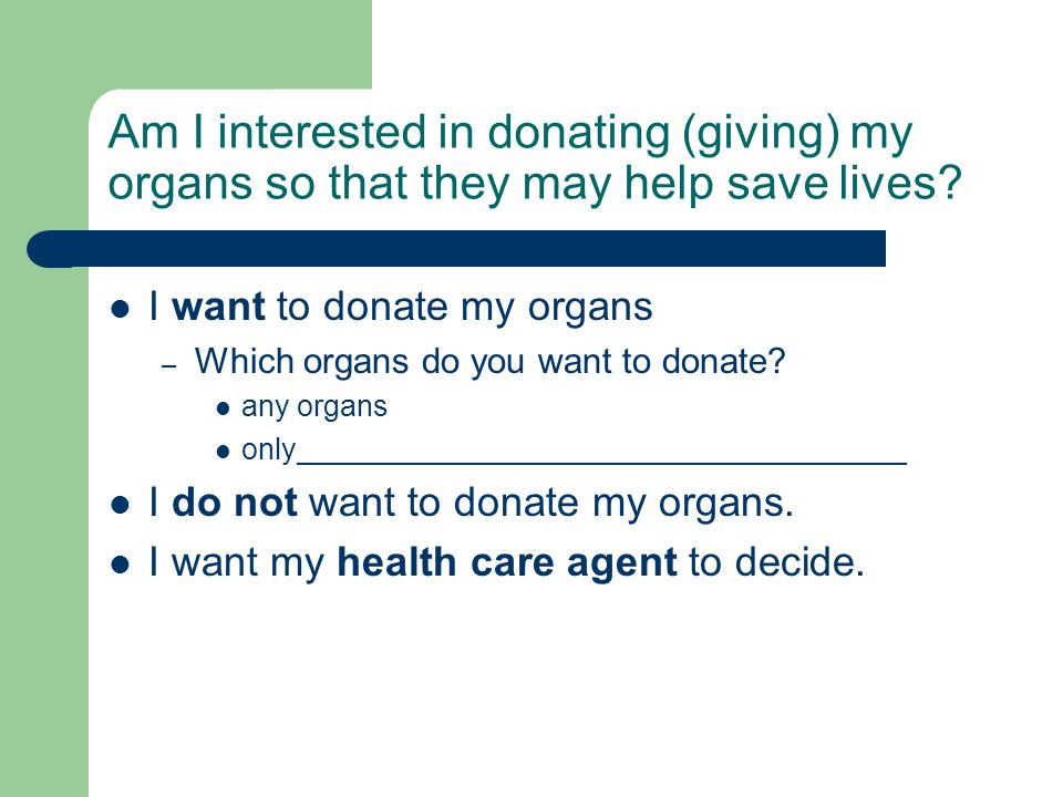 Am I interested in donating (giving) my organs so that they may help save lives? I want to donate my organs – Which organs do you want to donate? any