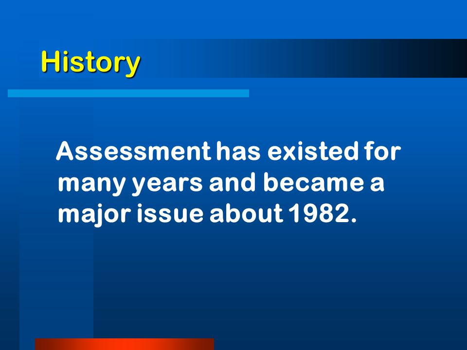 History Assessment has existed for many years and became a major issue about 1982.