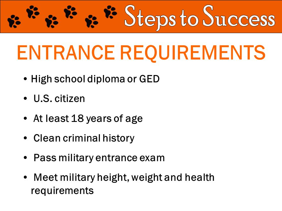 ENTRANCE REQUIREMENTS High school diploma or GED U.S.