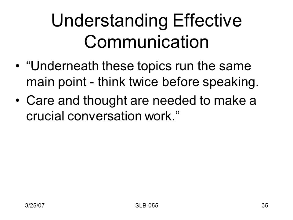 3/25/07SLB-05534 Understanding Effective Communication 'Crucial' conversations are interpersonal exchanges at work or at home, that we dread having but know we cannot avoid.