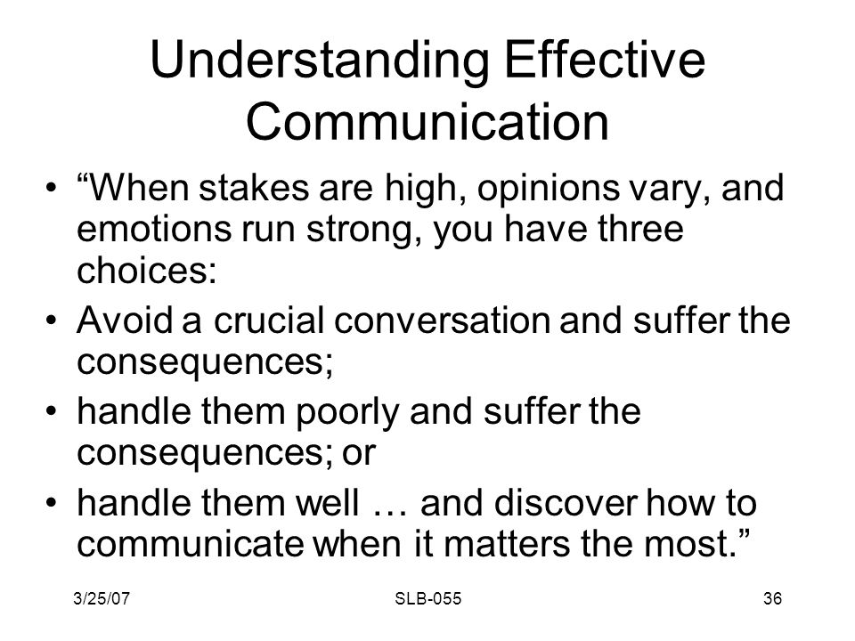 3/25/07SLB-05535 Understanding Effective Communication Underneath these topics run the same main point - think twice before speaking.