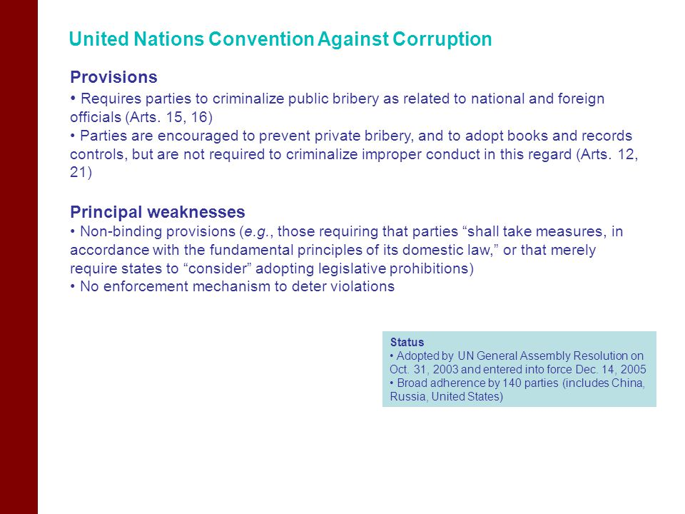 United Nations Convention Against Corruption Provisions Requires parties to criminalize public bribery as related to national and foreign officials (A