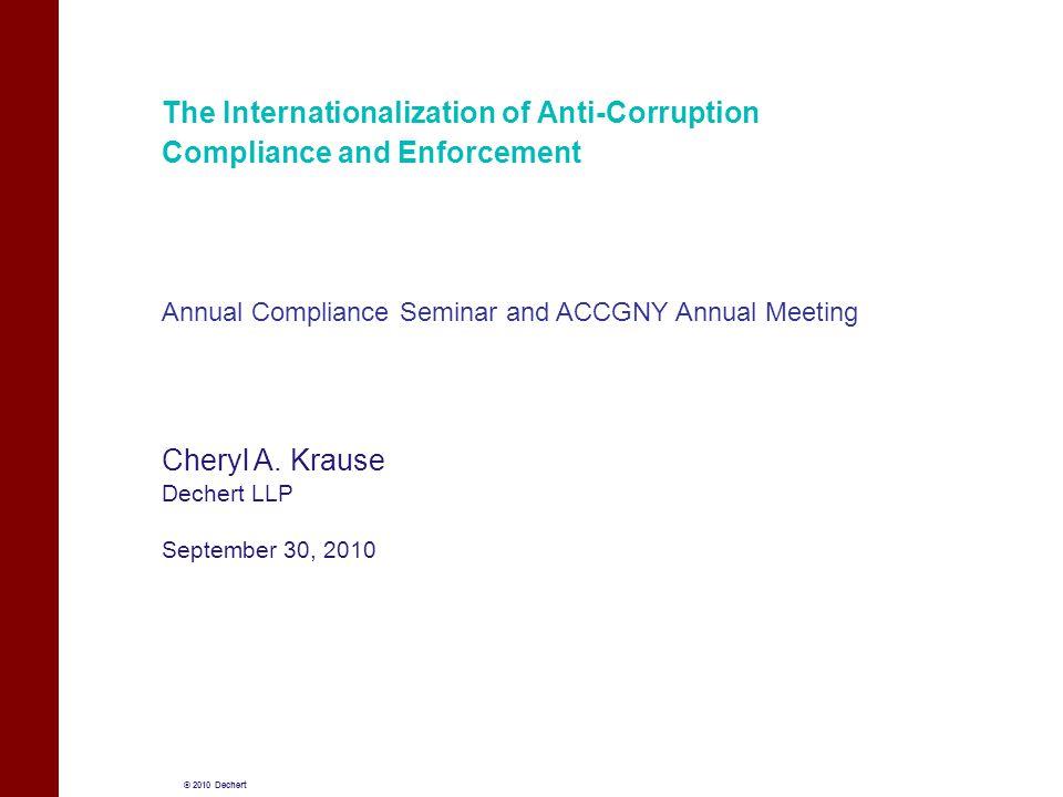 © 2010 Dechert The Internationalization of Anti-Corruption Compliance and Enforcement Cheryl A.
