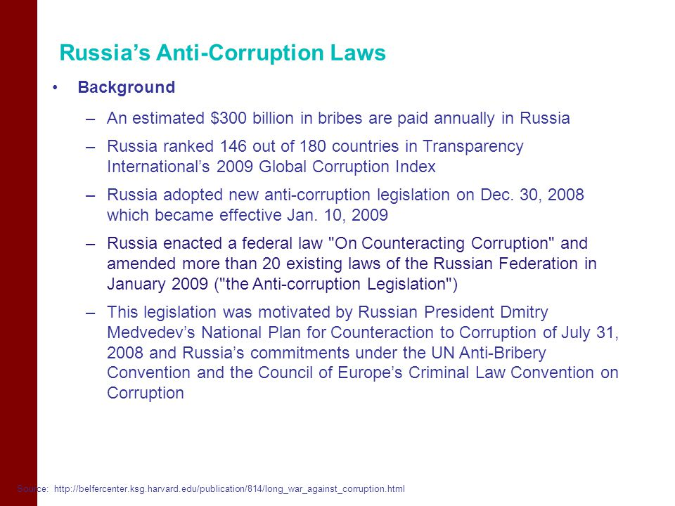 Russia's Anti-Corruption Laws Background –An estimated $300 billion in bribes are paid annually in Russia –Russia ranked 146 out of 180 countries in Transparency International's 2009 Global Corruption Index –Russia adopted new anti-corruption legislation on Dec.