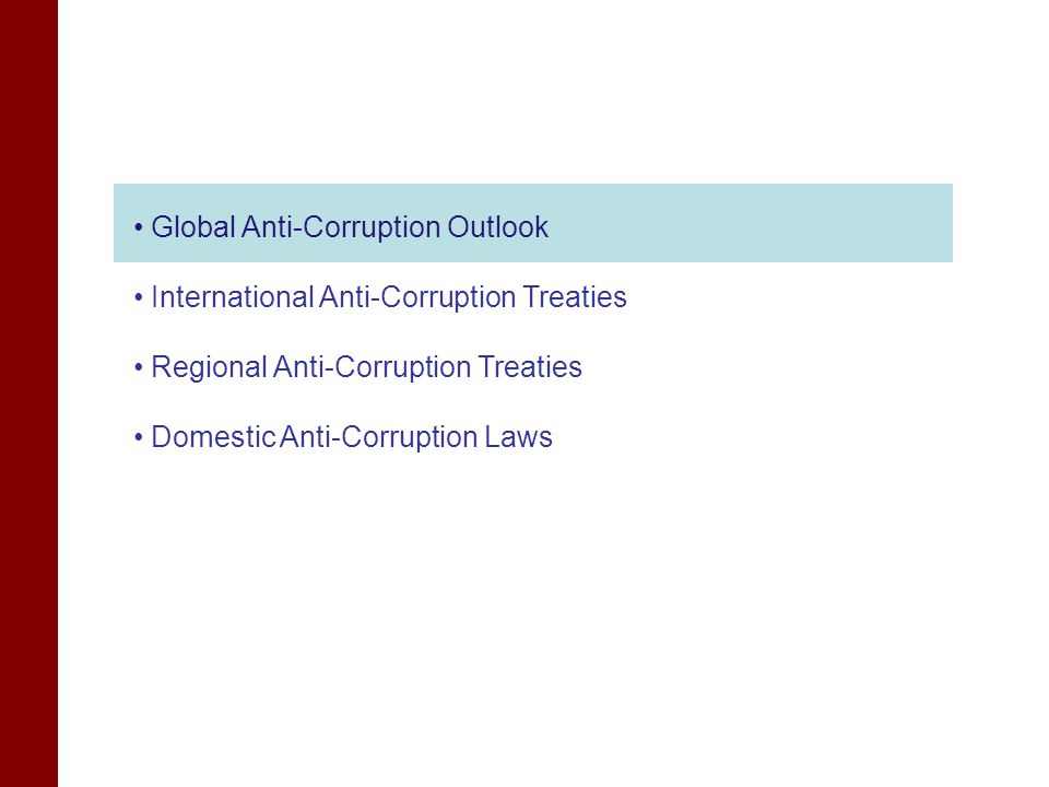 Global Anti-Corruption Outlook International Anti-Corruption Treaties Regional Anti-Corruption Treaties Domestic Anti-Corruption Laws