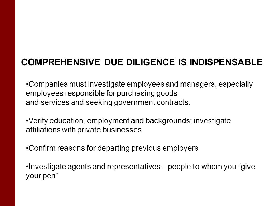 COMPREHENSIVE DUE DILIGENCE IS INDISPENSABLE Companies must investigate employees and managers, especially employees responsible for purchasing goods and services and seeking government contracts.