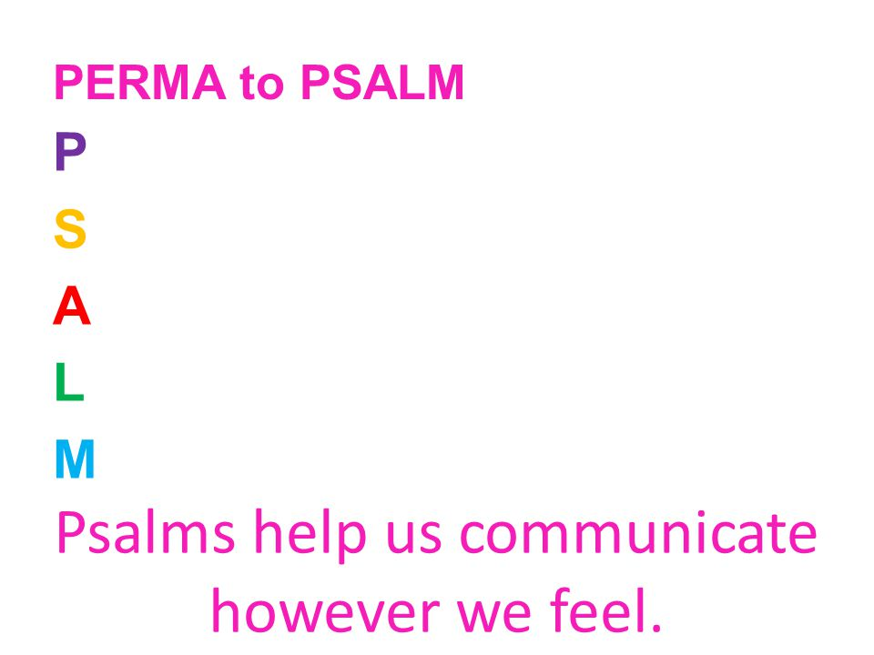 PERMA to PSALM PSALMPSALM Psalms help us communicate however we feel.