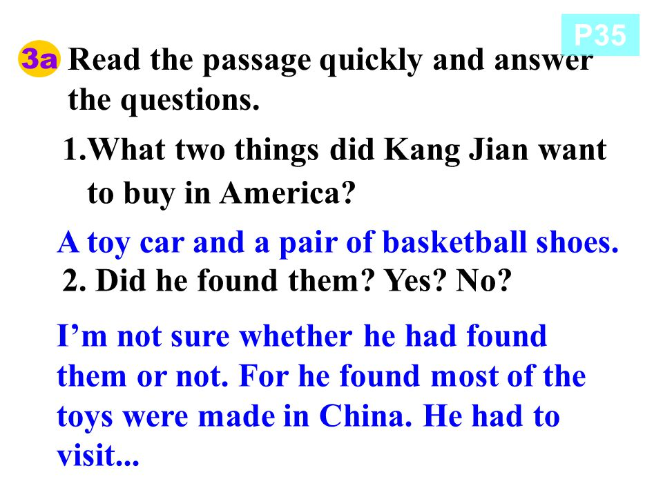 Read the passage quickly and answer the questions. 1.What two things did Kang Jian want to buy in America? 2. Did he found them? Yes? No? A toy car an